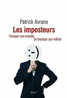Les imposteurs : tromper son monde, se tromper soi-même, Avrane, Patrick
