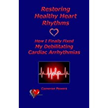 Restoring Healthy Heart Rhythms: How I Finally Fixed My Debilitating Cardiac Arrhythmias