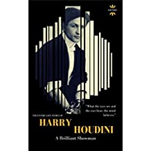 HARRY HOUDINI: A brilliant showman. The World's Greatest Escape Artist (GREAT BIOGRAPHIES Book 1)