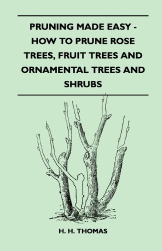 Trees Ornamental Fruit - Pruning Made Easy - How To Prune Rose Trees, Fruit Trees And Ornamental Trees And Shrubs
