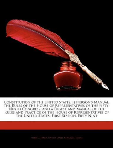 Download Constitution of the United States, Jefferson's Manual, the Rules of the House of Representatives of the Fifty-Ninth Congress, and a Digest and Manual pdf epub