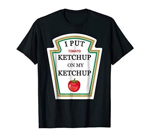 I Put Ketchup On My Ketchup T-Shirt Gift Men Women Kids