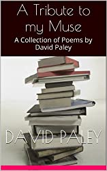 A Tribute to my Muse: A Collection of Poems by David Paley