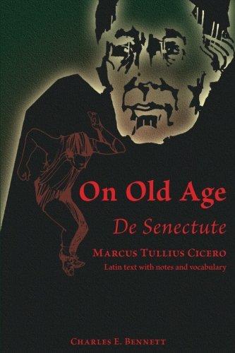 On Old Age De Senectute: Marcus Tullius Cicero Latin txt with notes and vocabulary (De Senectute, Cicero, Latin Text, No