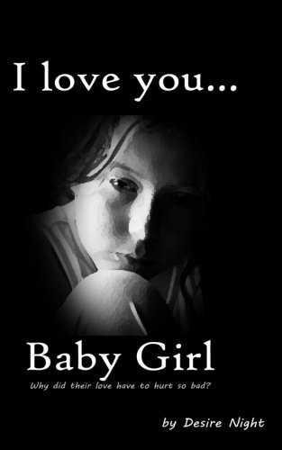 I Love You Baby Girl: A Heartbreaking True Story of Child Abuse (Not a Victim. But a Survivor) (Volume 1)