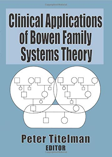 Clinical Applications of Bowen Family Systems Theory (Haworth Marriage and the Family)