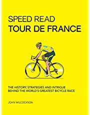 Speed Read Tour de France: The History, Strategies and Intrigue Behind the World's Greatest Bicycle Race