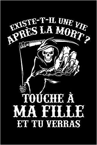 Existe T Il Une Vie Après La Mort Touche à Ma Fille Et Tu