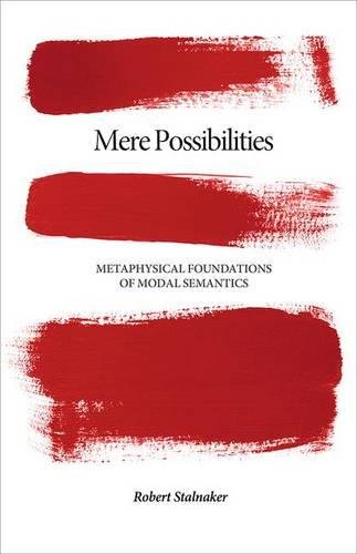 Mere Possibilities: Metaphysical Foundations of Modal Semantics (Carl G. Hempel Lecture Series)