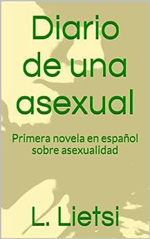 Diario de una asexual: Primera novela en español sobre asexualidad de [Lietsi, L.]