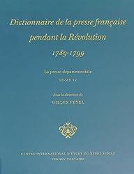 Dictionnaire de la presse française pendant la Révolution (1789-1799) : La presse départementale Tome 4