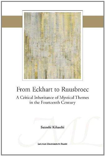 From Eckhart to Ruusbroec: A Critical Inheritance of Mystical Themes in the Fourteenth Century (Mediaevalia Lovaniensia) ebook