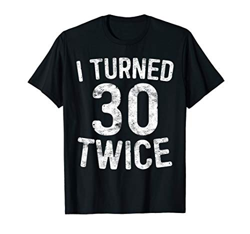 I Turned 30 Twice T-Shirt 60th Birthday -