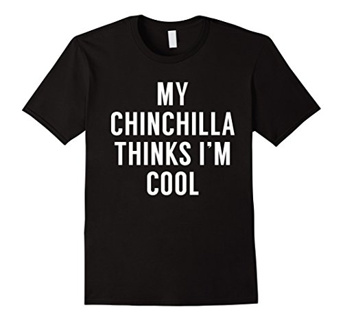 My Chinchilla Thinks I'm Cool - Funny Chinchilla Owner Shirt by Chinchilla Apparel and Accessories