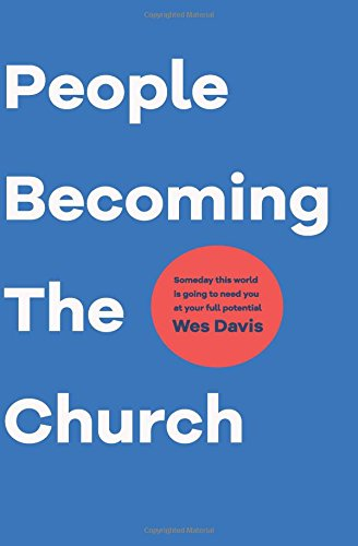 Download People Becoming The Church: Someday this world is going to need you at your full potential PDF