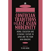 Confucian Traditions in East Asian Modernity: Moral Education and Economic Culture in Japan and the Four Mini-Dragons