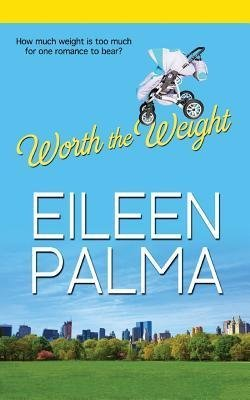BY Palma, Eileen ( Author ) [{ Worth the Weight By Palma, Eileen ( Author ) Apr - 29- 2014 ( Paperback ) } ]