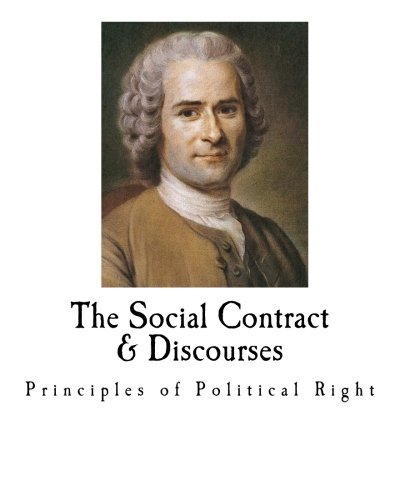 The Social Contract & Discourses: Principles of Political Right (Jean Jacques Rousseau)