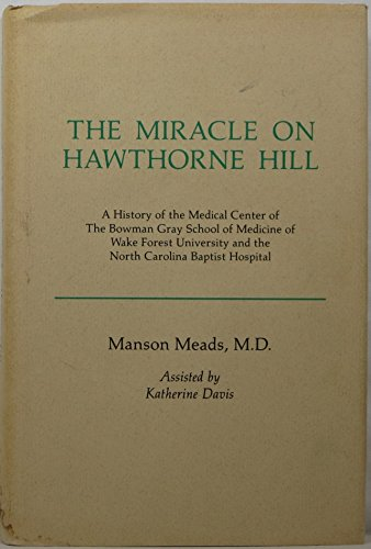 The Miracle on Hawthorne Hill: A History of the Medical Center of the Bowman Gray School of Medicine of Wake Forest University and the North Carolina Baptist Hospital