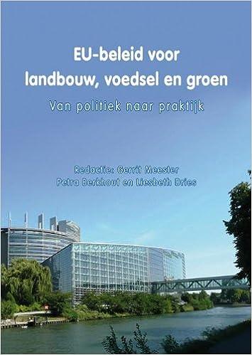 EU-beleid Voor Landbouw, Voedsel en Groen: Van Politiek Naar ...