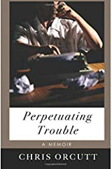 Perpetuating Trouble Paperback