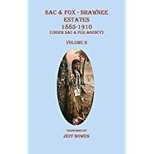 Sac & Fox - Shawnee Estates 1885-1910 (Under Sac & Fox Agency), Volume II