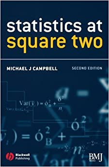 Statistics at Square Two: Understanding Modern Statistical Applications in Medicine by Michael J. Campbell (2006-06-06)