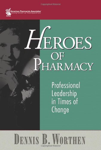 Heroes of Pharmacy: Professional Leadership in Times of Change
