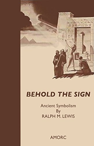 Behold the Sign: Ancient Symbolism (Rosicrucian Order, AMORC Kindle Editions)