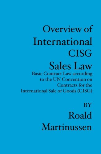Overview of International CISG Sales Law: Basic Contract Law according to the UN Convention on Contracts for the International Sale of Goods (CISG)