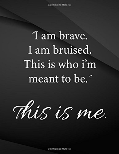 I am brave. I am bruised. This is who I'm meant to be. This is me.: Song and Music Composition Jottings Drawings Black Background White Text Design - ... and journals, Music Composition, Sketching ebook