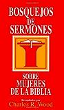 Bosquejos de sermones: Mujeres de la Biblia (Bosquejos de sermones Wood) (Spanish Edition)