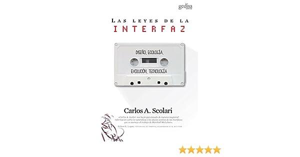 Las leyes de la interfaz: Diseño, ecología, evolución, tecnología (Spanish Edition) - Kindle edition by Carlos A. Scolari.