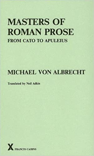 Masters of Roman Prose. From Cato to Apuleius: Interpretative Studies