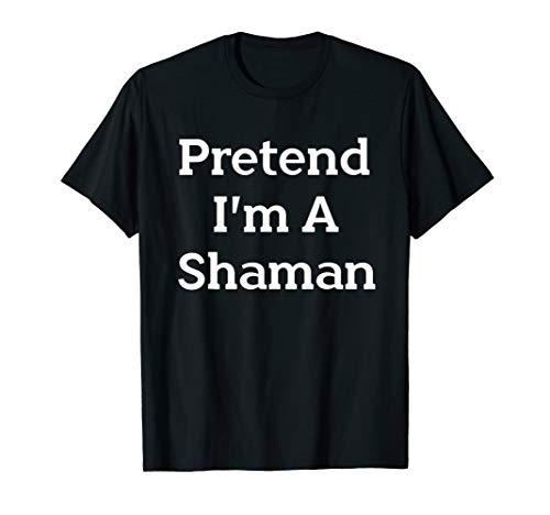 Pretend I'm A Shaman Costume Funny Halloween Party T-Shirt