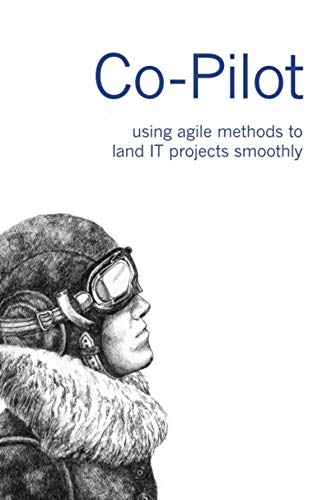 Co-Pilot: using agile methods to land IT projects smoothly Reader