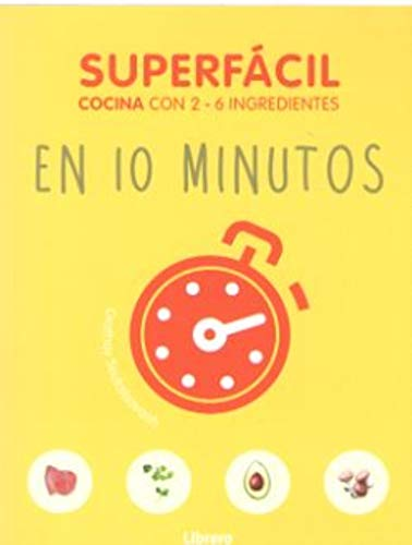 SUPERFACIL EN 10 MINUTOS: COCINA CON 3-6 INGREDIENTES por ORATHAY SU, SOUKSISAVANH