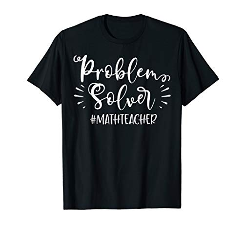 Problem Solver Funny Math Teacher Gift Shirt Mathematics -
