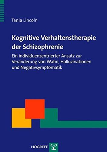 Kognitive Verhaltenstherapie der Schizophrenie: Ein individuenzentrierter Ansatz zur Veränderung von Wahn, Halluzinationen und Negativsymptomatik (Therapeutische Praxis)
