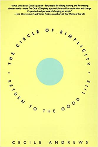 The circle of simplicity return to the good life cecile andrews the circle of simplicity return to the good life cecile andrews 9780060928728 amazon books fandeluxe Choice Image