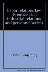 Labor Relations Law (Prentice-Hall Industrial Relations and Personnel Series)