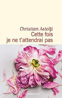 Cette fois je ne t'attendrai pas, Astolfi, Christian