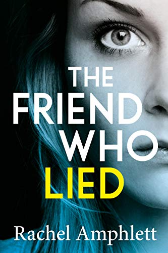 The Friend Who Lied: A gripping psychological thriller by [Amphlett, Rachel]