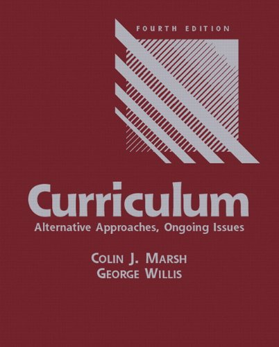 Curriculum: Alternative Approaches, Ongoing Issues (4th Edition) by Pearson