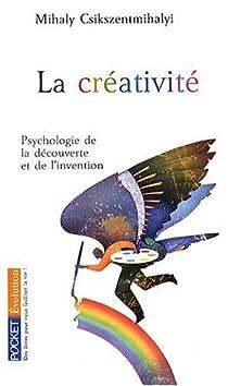La créativité. Psychologie de la découverte et de l'invention par Csikszentmihalyi