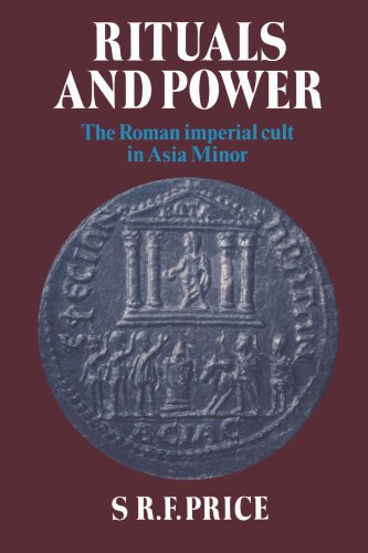 Rituals and Power: The Roman Imperial Cult in Asia Minor