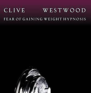Clive Westwood Fear Of Gaining Weight Hypnosis Amazon
