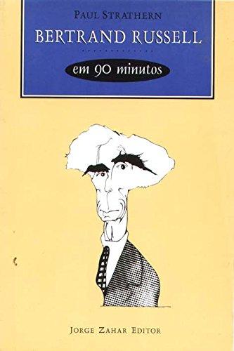 Bertrand Russell Em 90 Minutos. Coleção Filósofos em 90 minutos