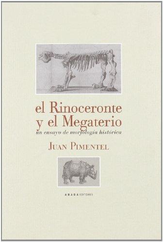 El Rinoceronte Y El Megaterio. Un Ensayo De Morfologia Historica