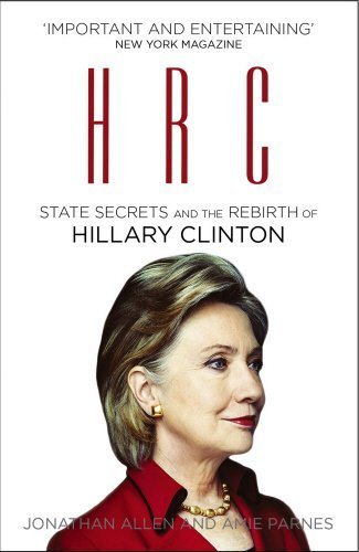 HRC: State Secrets and the Rebirth of Hillary Clinton by Jonathan Allen (2015-02-12)